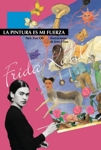 Frida Kahlo : la pintura es mi fuerza