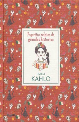 Frida Kahlo : pequeños relatos de grandes historias