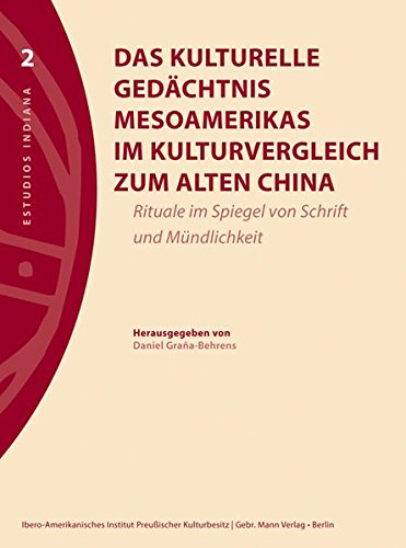 Das kulturelle Gedächtnis Mesoamerikas im Kulturvergleich zum alten China : Rituale im Spiegel von Schrift und Mündlichkeit