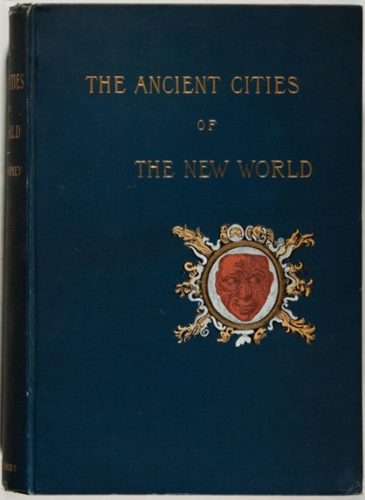 The Ancient Cities of the New World, New York : Harper & Brothers