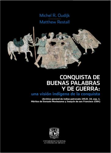 Conquista de buenas palabras y de guerra: una visión indígena de la conquista