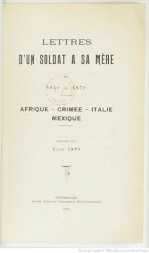 Lettres d'un soldat [général F. Japy] à sa mère de 1849 à 1870 : Afrique, Crimée, Italie, Mexique