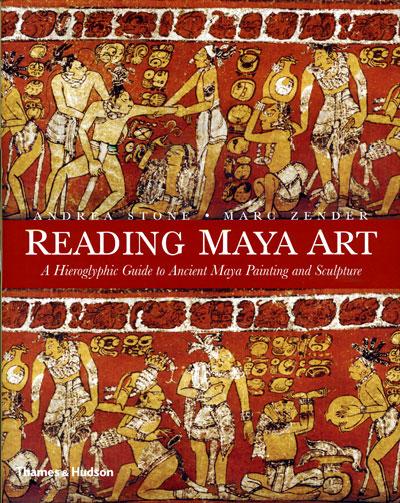Reading Maya art : a hieroglyphic guide to ancient Maya painting and sculpture