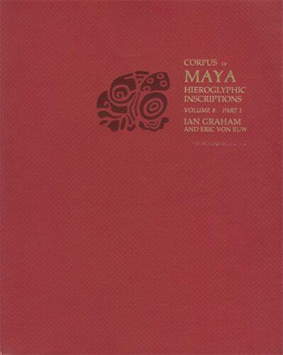 Corpus of maya hieroglyphic inscriptions. Volume 8