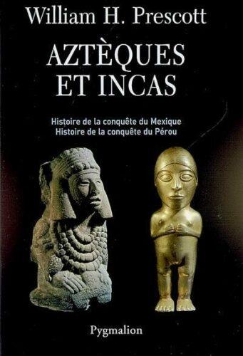 Aztèques et Incas : grandeur et décadence de deux empires fabuleux